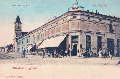 Lugos:Amigo kávéház és katolikus templom.1903